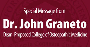 Special Message from Dr. John Graneto, Dean for Proposed College of Osteopathic Medicine